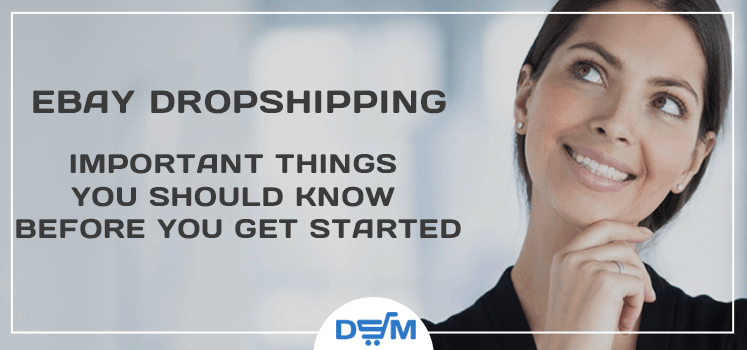 eBay Dropshipping – Important Things You Should Know Before You Get Started